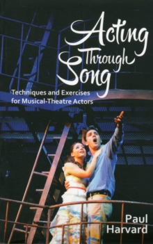 Acting Through Song : Techniques and Exercises for the Musical Theatre Actor, Paperback Book