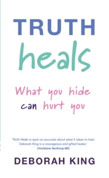 Truth Heals : What You Hide Can Hurt You, Paperback Book