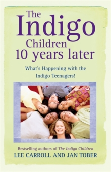 The Indigo Children 10 Years Later : What's Happening With The Indigo Teenagers!, Paperback Book