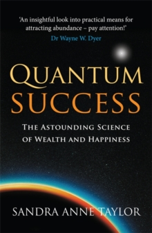 Quantum Success : The Astounding Science of Wealth and Happiness, Paperback Book