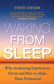 Waking from Sleep : Why Awakening Experiences Occur and How to Make them Permanent, Paperback Book