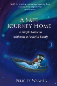 A Safe Journey Home : A Simple Guide To Achieving A Peaceful Death, Paperback Book