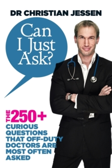 Can I Just Ask? : The 250+ Curious Questions that Off-Duty Doctors Are Most Often Asked, Paperback Book