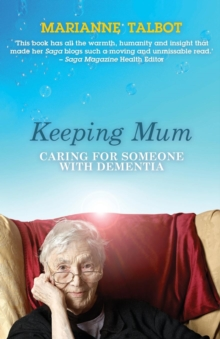 Keeping Mum : Caring for Someone with Dementia, Paperback Book