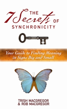 The 7 Secrets of Synchronicity : Your Guide to Finding Meanings in Signs Big and Small, Paperback Book
