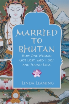Married to Bhutan : How One Woman Got Lost, Said 'I Do,' and Found Bliss, Paperback Book