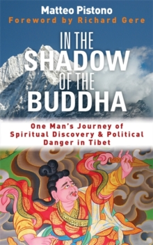 In the Shadow of the Buddha : One Man's Journey of Spiritual Discovery & Political Danger in Tibet, Paperback Book