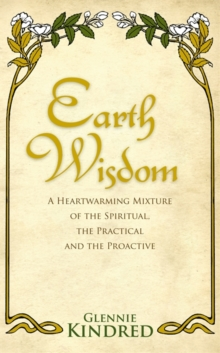 Earth Wisdom : A Heart-Warming Mixture of the Spiritual, the Practical and the Proactive, Paperback Book