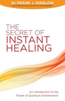 The Secret of Instant Healing : An Introduction to the Power of Quantum Entrainment (R), Paperback Book