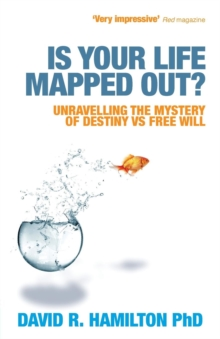 Is Your Life Mapped Out? : Unravelling the Mystery of Destiny vs Free Will, Paperback Book
