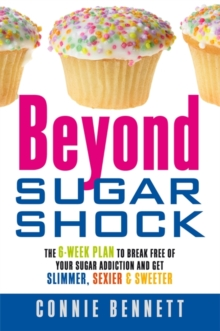Beyond Sugar Shock : The 6-week Plan to Break Free of Your Sugar Addiction and Get Slimmer, Sexier & Sweeter, Paperback Book