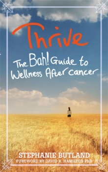 Thrive : The Bah! Guide to Wellness After Cancer, Paperback Book
