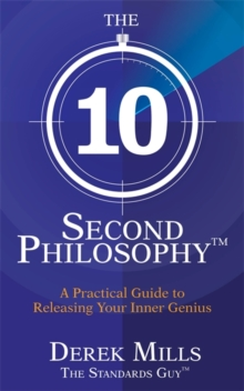 The 10-Second Philosophy (R) : A Practical Guide to Releasing Your Inner Genius, Paperback Book