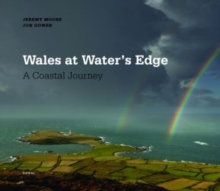 Wales at Water's Edge - A Coastal Journey, Hardback Book