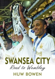 Swansea City - Road to Wembley, Paperback Book