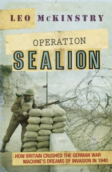 Operation Sealion : How Britain Crushed the German War Machine's Dreams of Invasion in 1940, Hardback Book