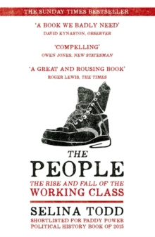 The People : The Rise and Fall of the Working Class, 1910-2010, Paperback Book