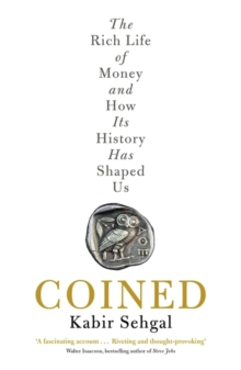 Coined : The Rich Life of Money and How its History Has Shaped Us, Paperback Book