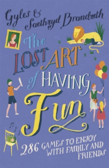 The Lost Art of Having Fun : 286 Games to Enjoy with Family and Friends, Paperback Book