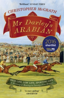 Mr Darley's Arabian : High Life, Low Life, Sporting Life: A History of Racing in 25 Horses: Shortlisted for the William Hill Sports Book of the Year Award, Paperback / softback Book