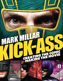 Kick-Ass : Creating the Comic, Making the Movie, Paperback Book