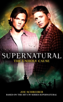 Supernatural - the Unholy Cause, Paperback Book