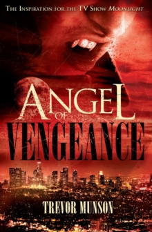 Angel of Vengeance : The Story Which Inspired the TV Show Moonlight, Paperback Book