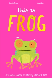 This is Frog : A whopping, hopping, non-stopping interactive book, Paperback / softback Book
