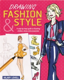Drawing Fashion & Style : A Step-by-Step Guide to Drawing Clothes, Shoes and Accessories, Paperback Book