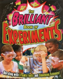 The Brilliant Book of Experiments : Bursting with Freaky Facts and Shocking Science!, Paperback Book