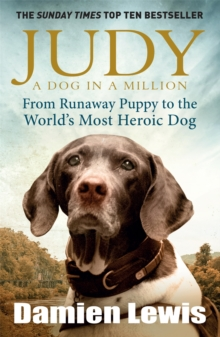 Judy: A Dog in a Million : From Runaway Puppy to the World's Most Heroic Dog, Paperback Book