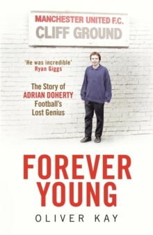 Forever Young : The Story of Adrian Doherty, Football's Lost Genius, Hardback Book