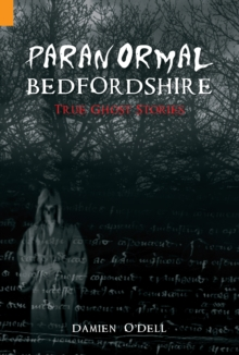 Paranormal Bedfordshire : True Ghost Stories, Paperback / softback Book