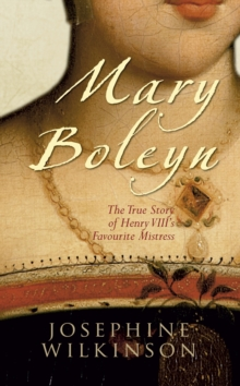 Mary Boleyn : The True Story of Henry VIII's Favourite Mistress, Paperback Book