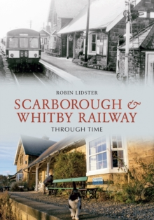 Scarborough and Whitby Railway Through Time, Paperback Book