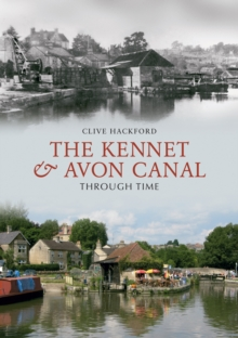 The Kennet and Avon Canal Through Time, Paperback / softback Book