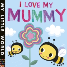 I Love My Mummy : A Blossoming Book of Giving, Board book Book
