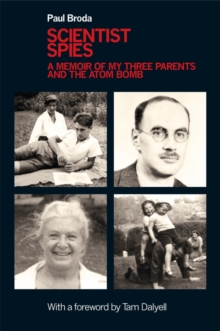 Scientist Spies : A Memoir of My Three Parents and the Atom Bomb, Hardback Book