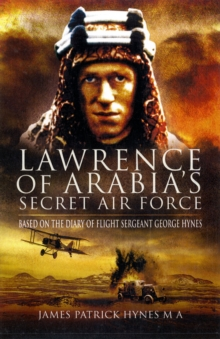 Lawrence of Arabia's Secret Air Force : Based on the Diary of Flight Sergeant George Hynes, Hardback Book