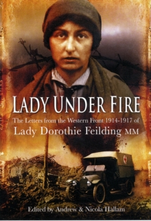 Lady Under Fire on the Western Front : The Great War Letters of Lady Dorothie Feilding MM, Hardback Book