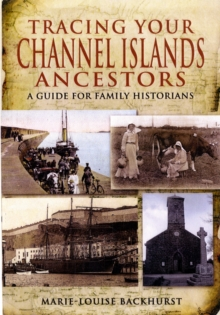 Tracing Your Channel Islands Ancestors : A Guide for Family Historians, Paperback Book