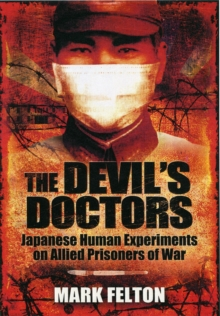 The Devil's Doctors : Japanese Human Experiments on Allied Prisoners of War, Hardback Book