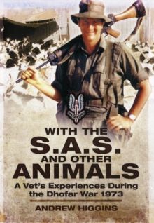 With the SAS and Other Animals : A Vet's Experiences During the Dhofar War 1974, Hardback Book