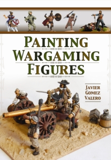 Painting Wargaming Figures, Paperback / softback Book