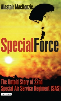 Special Force : The Untold Story of 22nd Special Air Service Regiment (SAS), Hardback Book