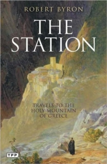 The Station : Travels to the Holy Mountain of Greece, Paperback Book