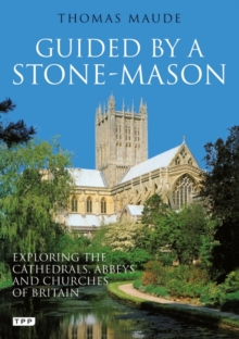 Guided by a Stonemason : Exploring the Cathedrals, Abbeys and Churches of Britain, Paperback Book
