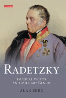 Radetzky : Imperial Victor and Military Genius, Hardback Book