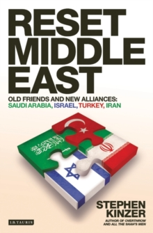 Reset Middle East : Old Friends and New Alliances: Saudi Arabia, Israel, Turkey, Iran, Paperback Book
