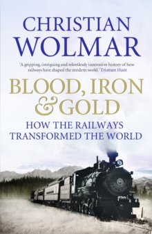 Blood, Iron and Gold : How the Railways Transformed the World, Paperback Book